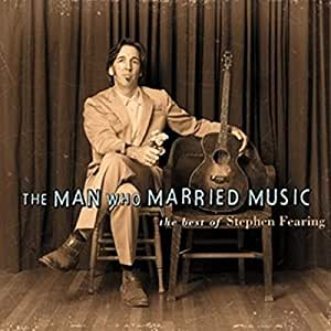 Man Who Married Music: Best of Stephen Fearing