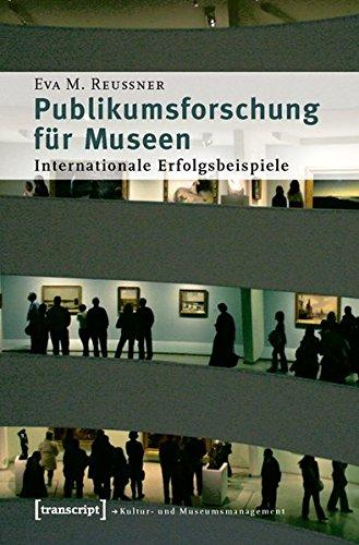 Publikumsforschung für Museen: Internationale Erfolgsbeispiele (Schriften zum Kultur- und Museumsmanagement)