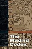img - for The Madrid Codex: New Approaches to Understanding an Ancient Maya Manuscript (Mesoamerican Worlds) book / textbook / text book