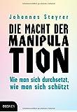 Die Macht der Manipulation: Wie man sich durchsetzt, wie man sich schützt
