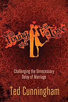 Young and in Love: Challenging the Unnecessary Delay of Marriage by [Cunningham, Ted]