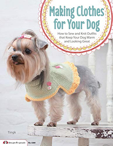 - Making Clothes for Your Dog: How to Sew and Knit Outfits that Keep Your Dog Warm and Looking Great