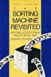 The Sorting Machine Revisited : National Educational Policy since 1945, Spring, Joel H., 080130279X