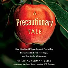 A Precautionary Tale: How One Small Town Banned Pesticides, Preserved Its Food Heritage, and Inspired a Movement Audiobook by Philip Ackerman-Leist Narrated by Will Damron