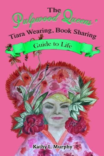 The Pulpwood Queens' Tiara Wearing, Book Sharing Guide to Life]()
