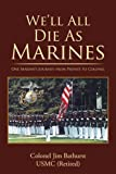 img - for We ll All Die As Marines : One Marine s Journey from Private to Colonel book / textbook / text book