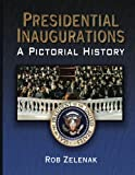 Presidential Inaugurations: A Pictorial History