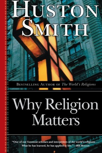 Why Religion Matters: The Fate of the Human Spirit in an...