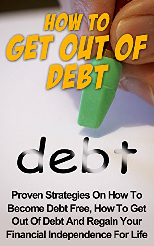 How to Get Out of Debt: Proven Strategies on How to Become Debt Free, How to Get Out of Debt and Regain Your Financial Independence For Life (Debt Free, Debt Management, How to Get Out of Debt) by [Landsberg, Adrian]