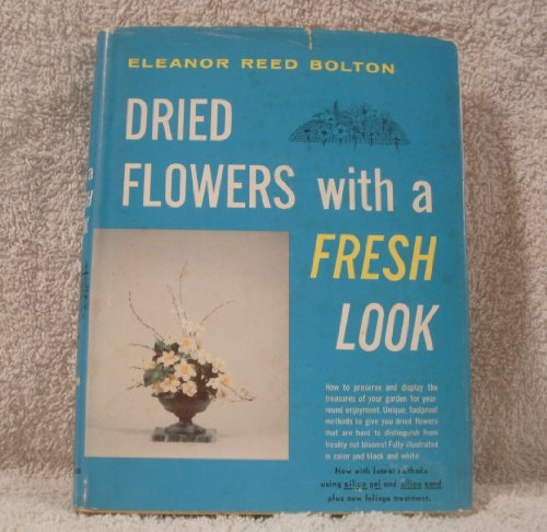 Dried Flowers With a Fresh Look; How to Preserve the Color and the Beauty of Your Garden Flowers and Keep Foliages, Ferns, Berries, Cones and Wood in (Fern Garden Wood)