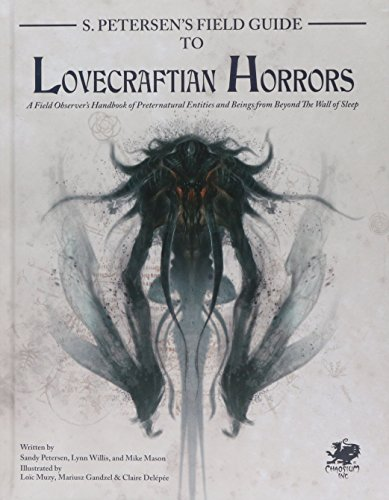 S. Petersens Field Guide to Lovecraftian Horrors: A Field Observers Handbook of Preternatural Entities and Beings from Beyond the Wall of Sleep (Call of Cthulhu Roleplaying)
