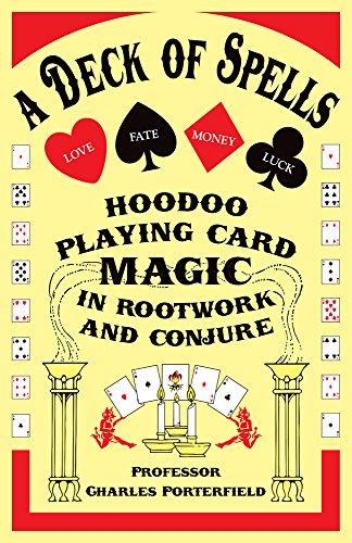 A Deck of Spells: Hoodoo Playing Card Magic in Rootwork and Conjure [Charles Porterfield - Christy Porterfield] (Tapa Blanda)