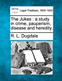 img - for The Jukes: a study in crime, pauperism, disease and heredity. book / textbook / text book