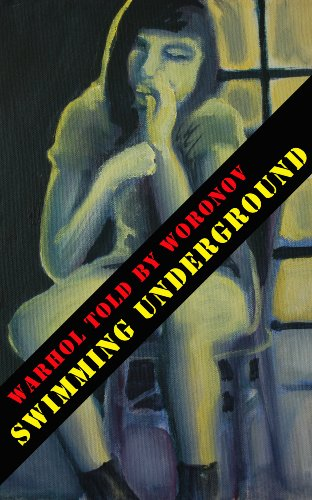 WARHOL told by WORONOV - Swimming Underground: My time at Andy Warhol's Factory (Mary Woronov Collection Book 1)