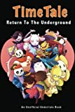 TimeTale: Return To The Underground: An Unofficial Undertale Book