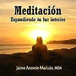 Meditacion: Expandiendo tu luz interior [Meditation: Expanding Your Inner Light] | Jaime Antonio Marizan
