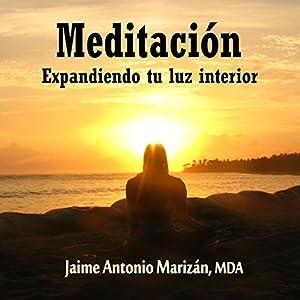Meditacion: Expandiendo tu luz interior [Meditation: Expanding Your Inner Light] Audiobook