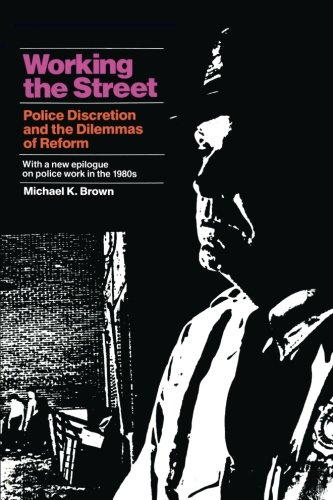 Working the Street: Police Discretion and the Dilemmas of Reform (Publications of Russell Sage Foundation)
