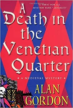 A Death in the Venetian Quarter: A Medieval Mystery (Fools' Guild Mysteries) by Alan Gordon (2002-03-12)