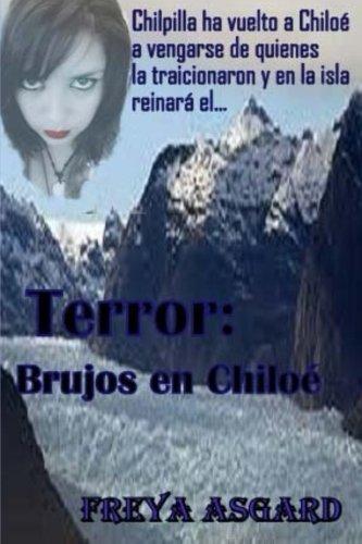 Terror:  Brujos en Chiloe (Spanish Edition) [Freya Asgard] (Tapa Blanda)