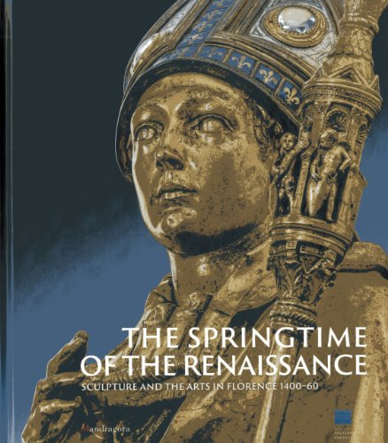 (The Springtime of the Renaissance: Sculpture and the Arts in Florence 1400-60 )