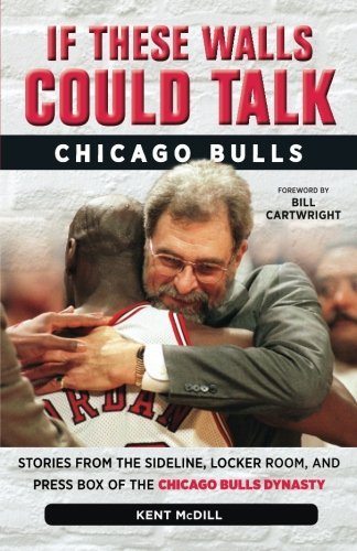 If These Walls Could Talk: Chicago Bulls: Stories from the Sideline, Locker Room, and Press Box of the Chicago Bulls -