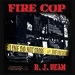Fire Cop | R. J. Beam