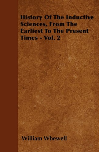 Read Online History Of The Inductive Sciences, From The Earliest To The Present Times - Vol. 2 pdf epub