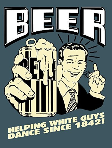 BEER HELPING WHITE GUYS DANCE SINCE 1842 FUNNY SIGN PUB BAR MAN CAVE RETRO VINTAGE STYLE METAL TIN WALL PLAQUE SIGN NOVELTY GIFT