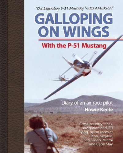 Galloping on Wings With The P-51 Mustang: Diary of an