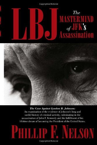 Book: LBJ - The Mastermind of JFK's Assassination by Phillip F Nelson