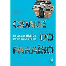 Cidade do Paraíso. Há Vida na Maior Favela de São Paulo