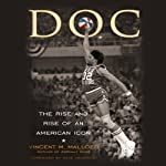 DOC: The Rise and Rise of Julius Erving | Vincent Mallozzi