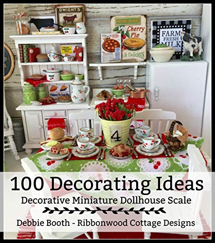 100 Decorating Ideas Decorative Miniature Dollhouse Scale - Ebook: Simple and Inexpensive Ideas for Decorating a Dollhouse