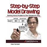 Step by Step Model Drawing: Solving Word Problems the Singapore Way