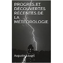 Progrès et Découvertes récentes de la Météorologie (French Edition)