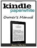 Kindle Paperwhite Owner?s Manual, James Burton, 1500192066