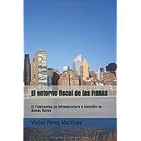 El entorno fiscal de las FIBRAS: El Fideicomiso de Infraestructura e Inversión en Bienes Raíces (Spanish Edition)