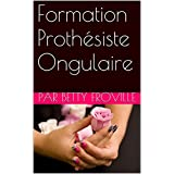 Formation Prothésiste Ongulaire: Formation professionnelle (French Edition)