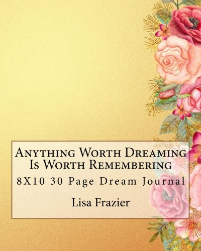 Anything Worth Dreaming Is Worth Remembering: 8X10 30 Page Dream Journal