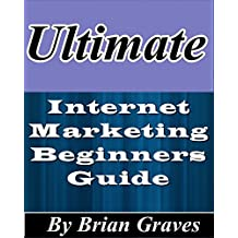 Home Based Business: The Ultimate Beginners Guide To Internet Marketing