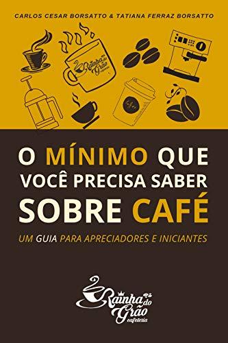 O mínimo que você precisa saber sobre café: Um guia para apreciadores e iniciantes