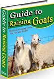Guide to Raising Goats--Discover Keeping Goats For Fun and Profit!You may find my presentation is more down-to-earth than some books about this subject.Preferred Version!