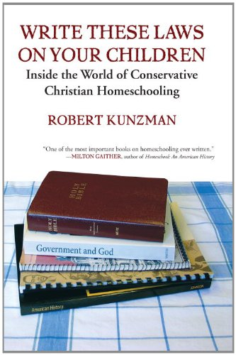 Write These Laws on Your Children: Inside the World of Conservative Christian Homeschooling - Robert Kunzman