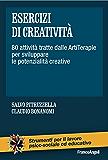 Esercizi di creatività. 80 attività tratte dalle ArtiTerapie per sviluppare le potenzialità creative: 80 attività tratte dalle ArtiTerapie per sviluppare le potenzialità creative