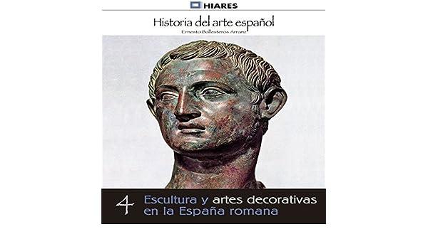 Escultura y artes decorativa de la España romana Historia del Arte Español: Amazon.es: Ballesteros Arranz, Ernesto: Libros