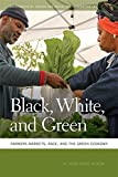 Black, White, and Green: Farmers Markets, Race, and the Green Economy (Geographies of Justice and Social Transformation Ser.)