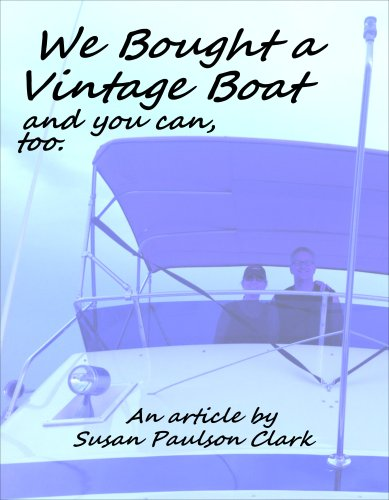 We Bought a Vintage Boat ... and you can, too: (An essay and article) by [Clark, Susan Paulson]