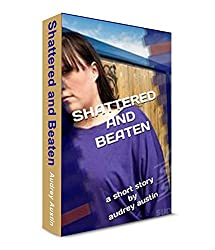 SHATTERED AND BEATEN (Short Stories - Social Issues)