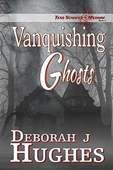 Vanquishing Ghosts (Tess Schafer-Medium Book 3) by [Hughes, Deborah J.]